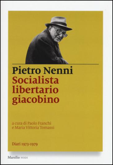 Socialista libertario giacobino. Diari (1973-1979) - Pietro Nenni | Ericsfund.org