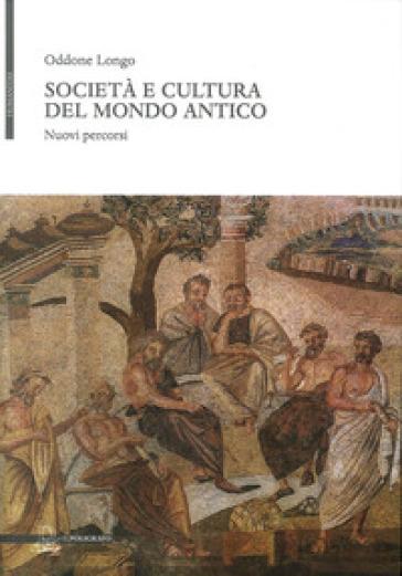 Società e cultura del mondo antico. Nuovi percorsi - Oddone Longo | Kritjur.org