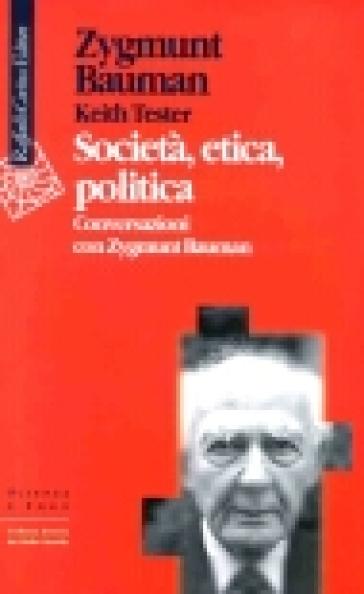 Società, etica, politica, Conversazioni con Zygmunt Bauman - Keith Tester | Kritjur.org