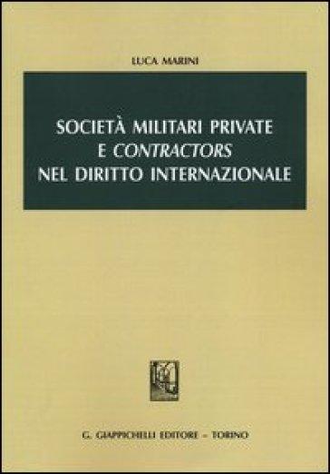 Società militari private e «contractors» nel diritto internazionale - Luca Marini | Rochesterscifianimecon.com