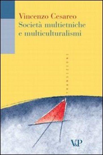 Società multietniche e multiculturalismi - Vincenzo Cesareo |