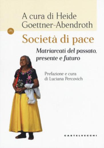 Società di pace. Matriarcati del passato, presente e futuro - A. Castagnola  