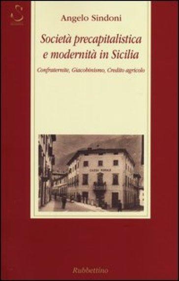 Società precapitalistica e modernità in Sicilia. Confraternite, giacobinismo, credito agricolo