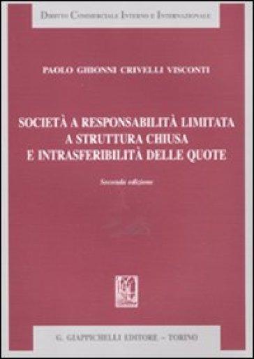 Società a responsabilità limitata a struttura chiusa e intrasferibilità delle quote - Paolo Ghionni Crivelli Visconti | Rochesterscifianimecon.com