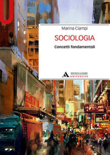 Sociologia. Concetti fondamentali - Marina Ciampi |