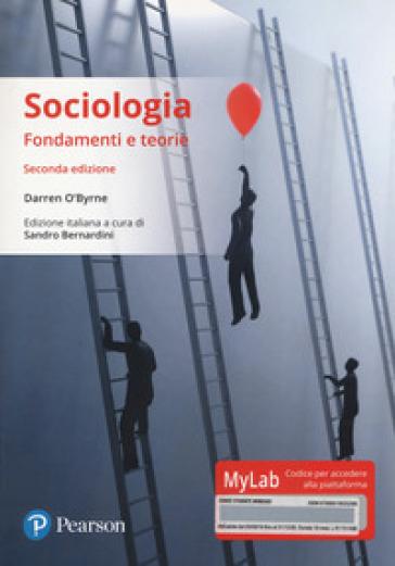 Sociologia. Fondamenti e teorie. Ediz. Mylab. Con aggiornamento online - Darren O'Byrne pdf epub