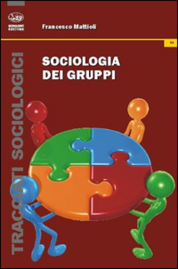 Sociologia dei gruppi - Francesco Mattioli | Thecosgala.com