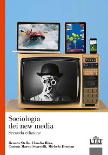 Sociologia dei new media - Renato Stella |