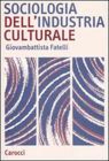 Sociologia dell'industria culturale - Giovambattista Fatelli pdf epub