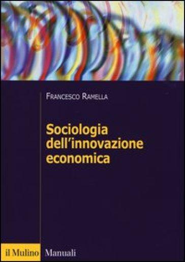 Sociologia dell'innovazione economica - Francesco Ramella  