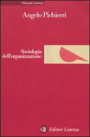 Sociologia dell'organizzazione - Angelo Pichierri |