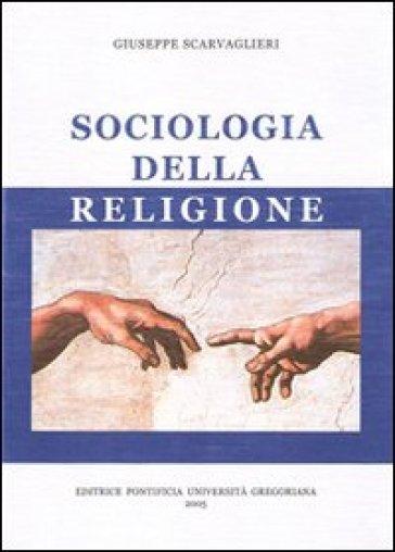 Sociologia della religione - Giuseppe Scarvaglieri  