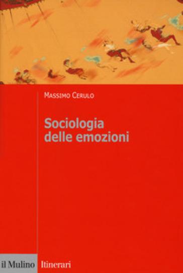 Sociologia delle emozioni - Massimo Cerulo | Thecosgala.com