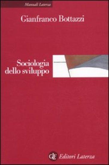 Sociologia dello sviluppo - Gianfranco Bottazzi |