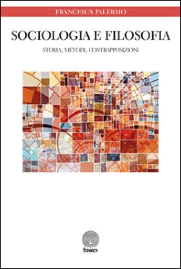 Sociologia e filosofia. Storia, metodi, contrapposizioni - Francesca Palermo | Rochesterscifianimecon.com