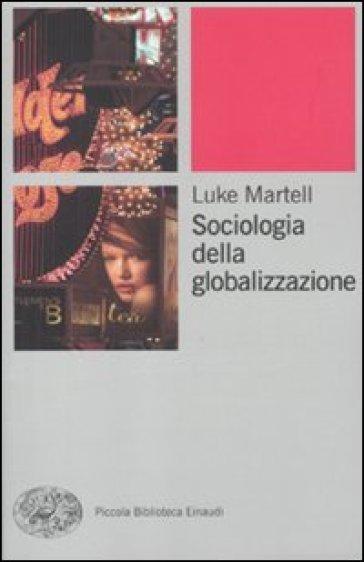Sociologia della globalizzazione - Luke Martell   Thecosgala.com
