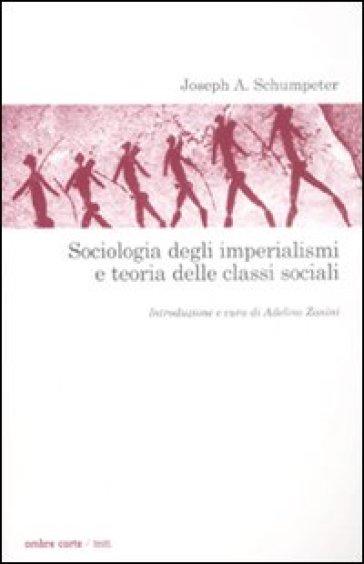 Sociologia degli imperialismi e teoria delle classi sociali - Joseph Alois Schumpeter |