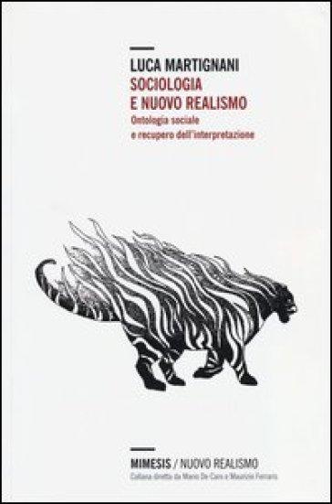 Sociologia e nuovo realismo. Ontologia sociale e recupero dell'interpretazione - Luca Martignani |