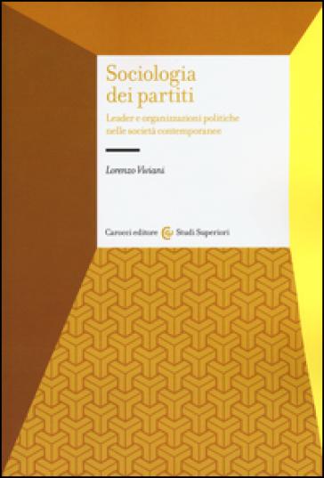 Sociologia dei partiti. Leader e organizzazioni politiche nelle società contemporanee - Lorenzo Viviani   Thecosgala.com
