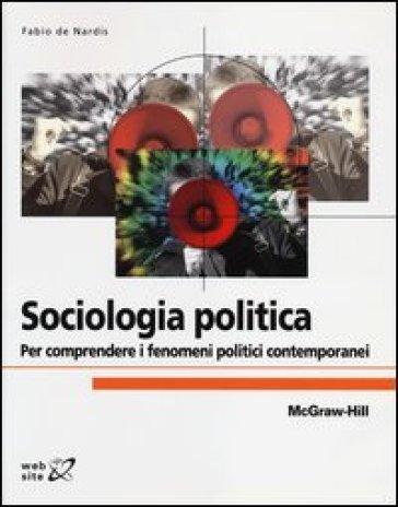 Sociologia politica. Per comprendere i fenomeni politici contemporanei - Fabio De Nardis |