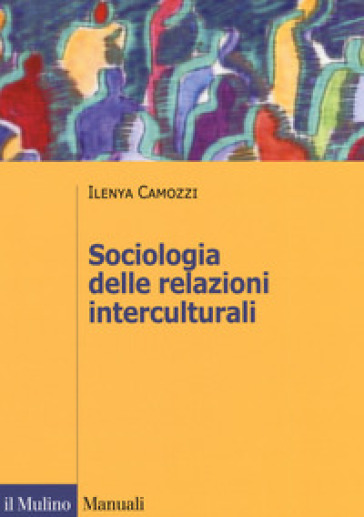 Sociologia delle relazioni interculturali - Ilenya Camozzi | Jonathanterrington.com