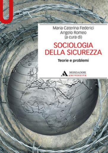 Sociologia della sicurezza. Teorie e problemi - Maria Caterina Federici |
