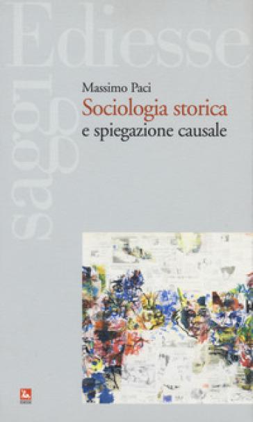 Sociologia storica e spiegazione causale - Massimo Paci | Thecosgala.com