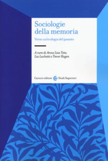 Sociologie della memoria. Verso un'ecologia del passato - A. L. Tota | Jonathanterrington.com