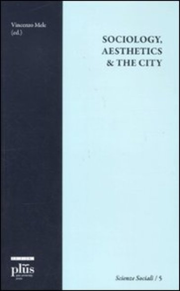 Sociology, aesthetics & the city - Vincenzo Mele pdf epub