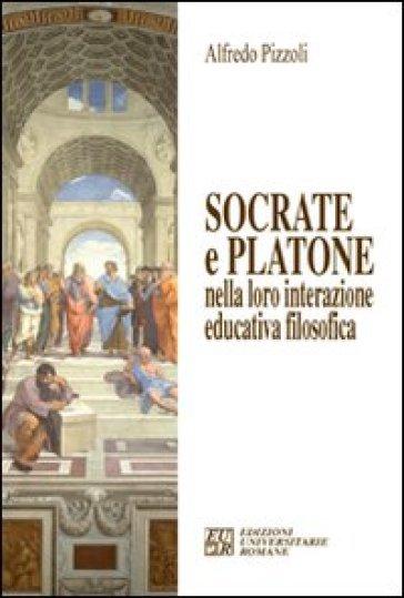 Socrate e Platone nella loro interazione educativa filosofica - Alfredo Pizzoli |