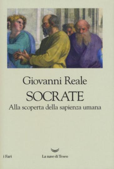 Socrate. Alla scoperta della sapienza umana - Giovanni Reale |