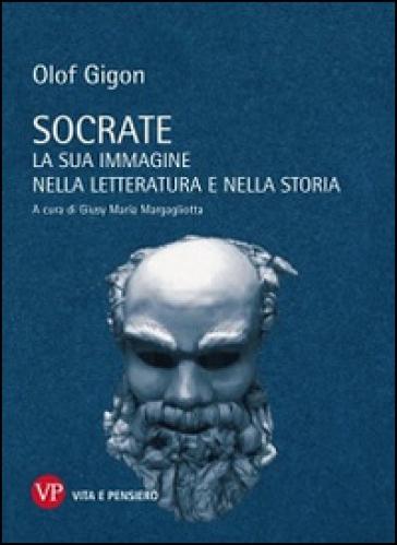 Socrate. La sua immagine nella letteratura e nella storia - Olof Gigon | Rochesterscifianimecon.com
