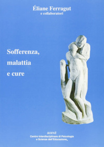 Sofferenza, malattia e cure - Eliane Ferragut |