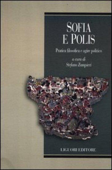 Sofia e polis. Pratica filosofica e agire politico - S. Zampieri |