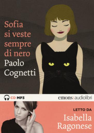 Sofia si veste sempre di nero letto da Isabella Ragonese. Audiolibro. CD Audio formato MP3 - Paolo Cognetti | Jonathanterrington.com