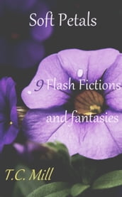 Soft Petals: 9 Flash Fictions and Fantasies