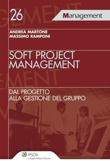 Soft project management. Dal progetto alla gestione del gruppo - Andrea Martone |
