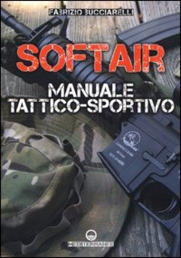 Softair. Manuale tattico-sportivo - Fabrizio Bucciarelli |