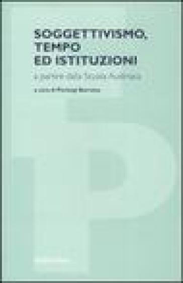 Soggettivismo, tempo ed istituzioni a partire dalla scuola austriaca - P. Barrotta |