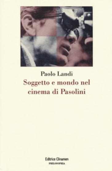 Soggetto e mondo nel cinema di Pasolini - Paolo Landi | Thecosgala.com