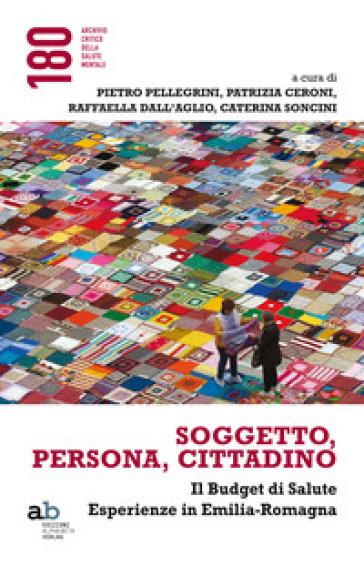 Soggetto, persona, cittadino. Il budget di salute. Esperienze in Emilia-Romagna -  pdf epub