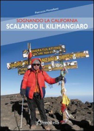 Sognando la California scalando il Kilimangiaro - Pietruccio Montalbetti   Jonathanterrington.com