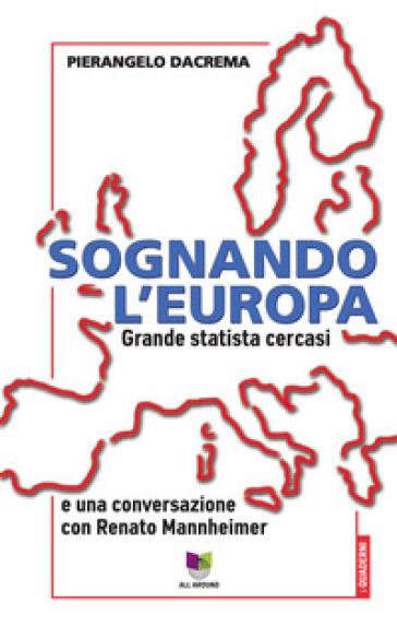 Sognando l'Europa. Grande statista cercasi - Pierangelo Dacrema | Kritjur.org