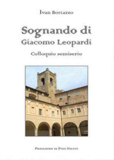 Sognando di Giacomo Leopardi. Colloquio semiserio - Ivan Bottazzo   Ericsfund.org