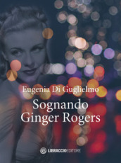Sognando Ginger Rogers