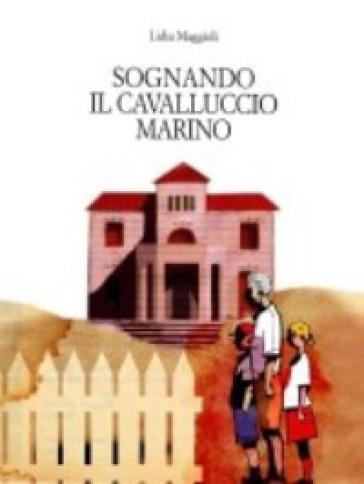 Sognando il cavalluccio marino - Lidia Maggioli   Rochesterscifianimecon.com