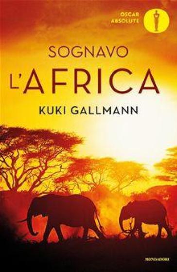 Sognavo l'Africa - Kuki Gallmann  