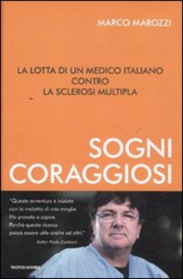 Sogni coraggiosi. La lotta di un medico italiano contro la sclerosi multipla - Marco Marozzi  
