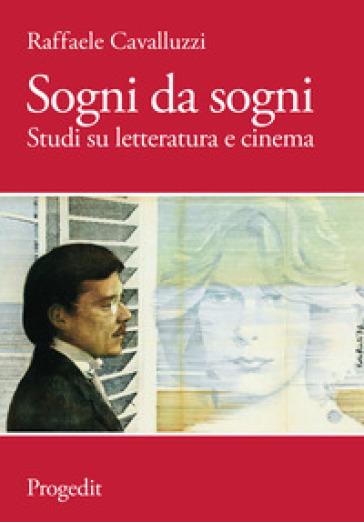 Sogni da sogni. Studi su letteratura e cinema - Raffaele Cavalluzzi |