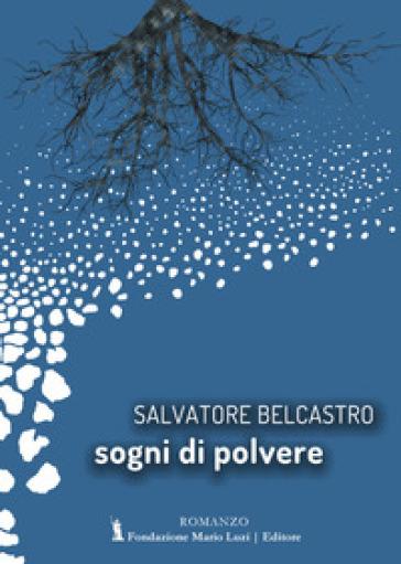 Sogni di polvere - Salvatore Belcastro  